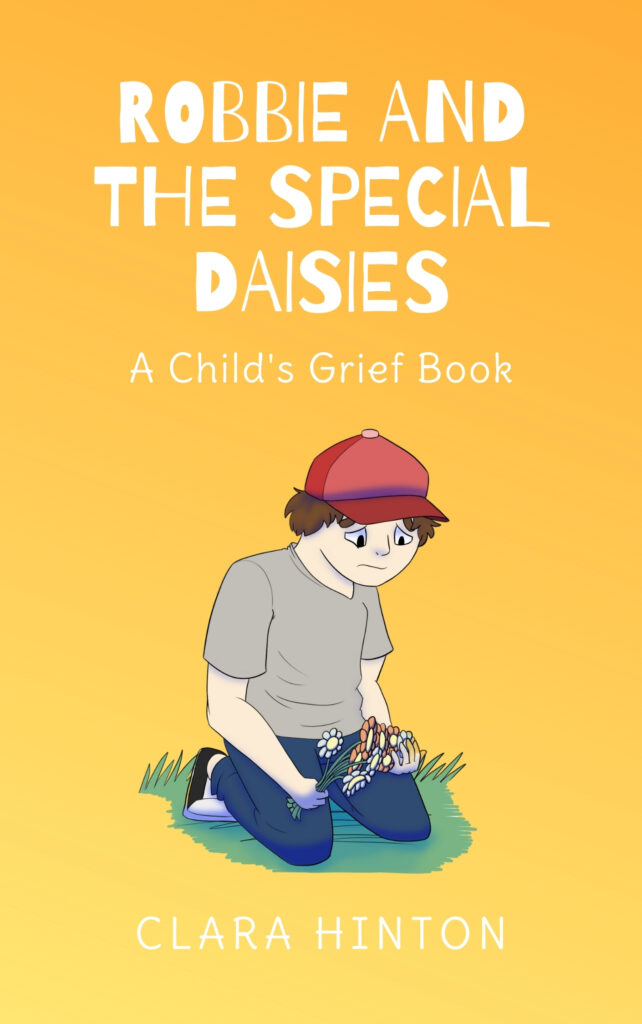 Cover Image of Robbie and the Special Daisies: A Child's Grief Book by Clara Hinton